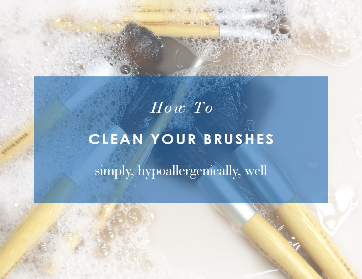 How To Clean Your Brushes (Hypoallergenically!) In 4 Steps